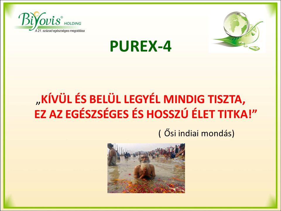 """PUREX-4 """"KÍVÜL ÉS BELÜL LEGYÉL MINDIG TISZTA, EZ AZ EGÉSZSÉGES ÉS HOSSZÚ ÉLET TITKA! ( Ősi indiai mondás)"""