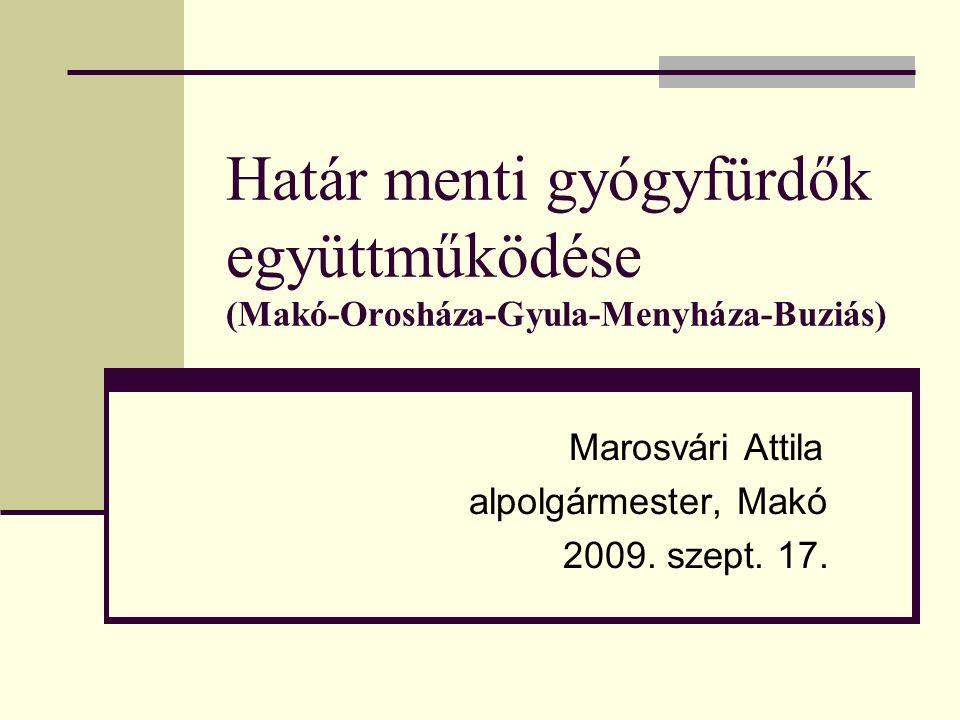 Határ menti gyógyfürdők együttműködése (Makó-Orosháza-Gyula-Menyháza-Buziás) Marosvári Attila alpolgármester, Makó 2009. szept. 17.