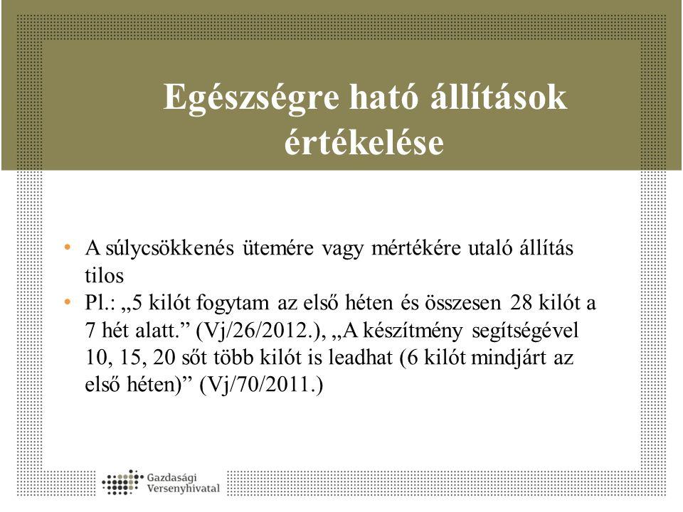 """Egészségre ható állítások értékelése A súlycsökkenés ütemére vagy mértékére utaló állítás tilos Pl.: """"5 kilót fogytam az első héten és összesen 28 kilót a 7 hét alatt. (Vj/26/2012.), """"A készítmény segítségével 10, 15, 20 sőt több kilót is leadhat (6 kilót mindjárt az első héten) (Vj/70/2011.)"""