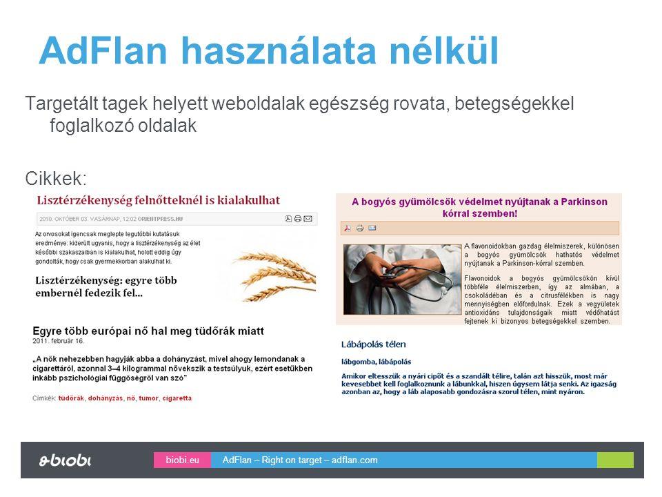 biobi.eu AdFlan használata nélkül Targetált tagek helyett weboldalak egészség rovata, betegségekkel foglalkozó oldalak Cikkek: AdFlan – Right on target – adflan.com