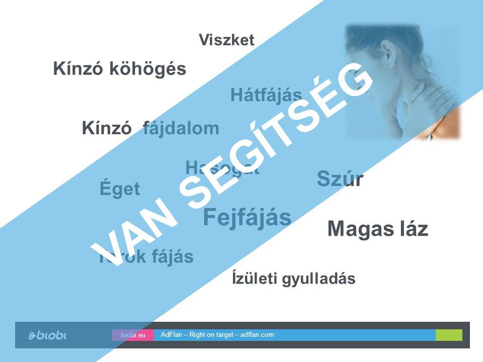 biobi.eu AdFlan – Right on target – adflan.com Ízületi gyulladás Fejfájás Hátfájás Kínzó fájdalom Hasogat Éget Szúr Magas láz Torok fájás Viszket Kínzó köhögés VAN SEGÍTSÉG