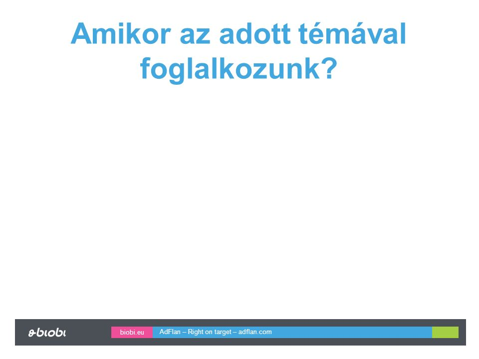 biobi.eu Amikor az adott témával foglalkozunk? AdFlan – Right on target – adflan.com