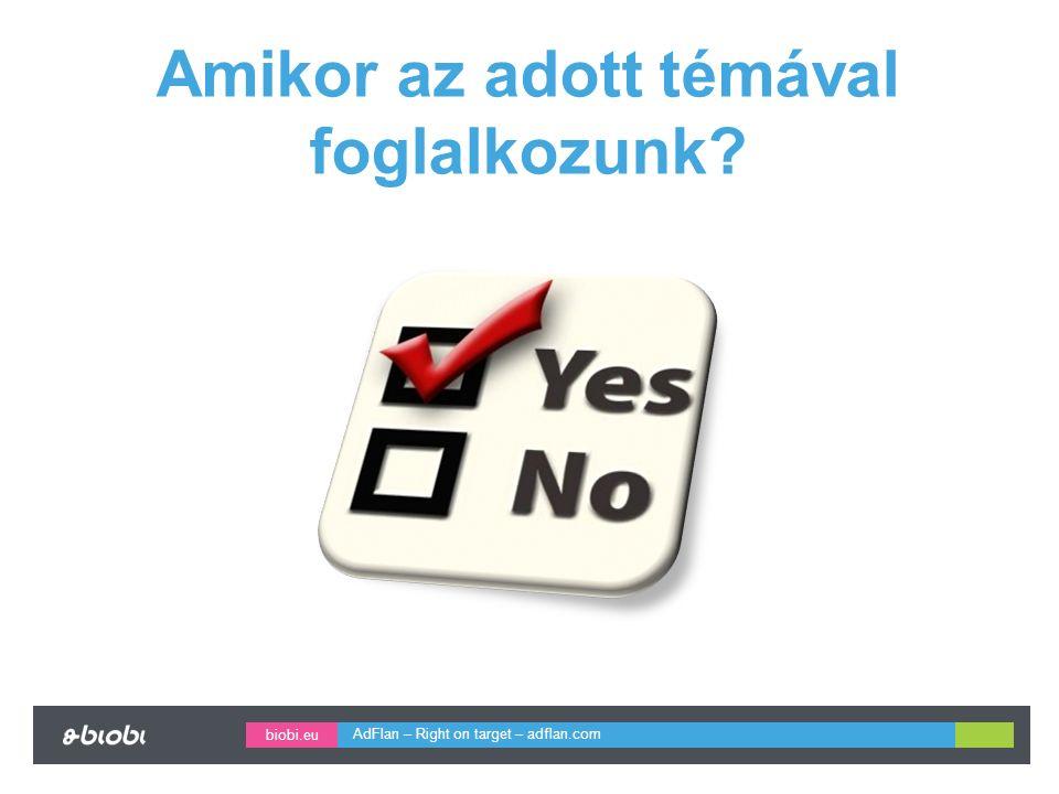 biobi.eu Amikor az adott témával foglalkozunk AdFlan – Right on target – adflan.com