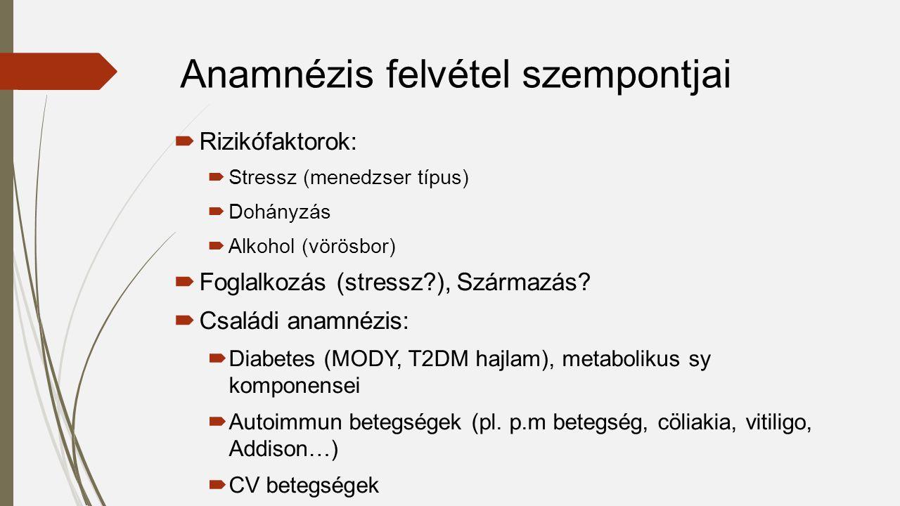  Rizikófaktorok:  Stressz (menedzser típus)  Dohányzás  Alkohol (vörösbor)  Foglalkozás (stressz?), Származás?  Családi anamnézis:  Diabetes (M