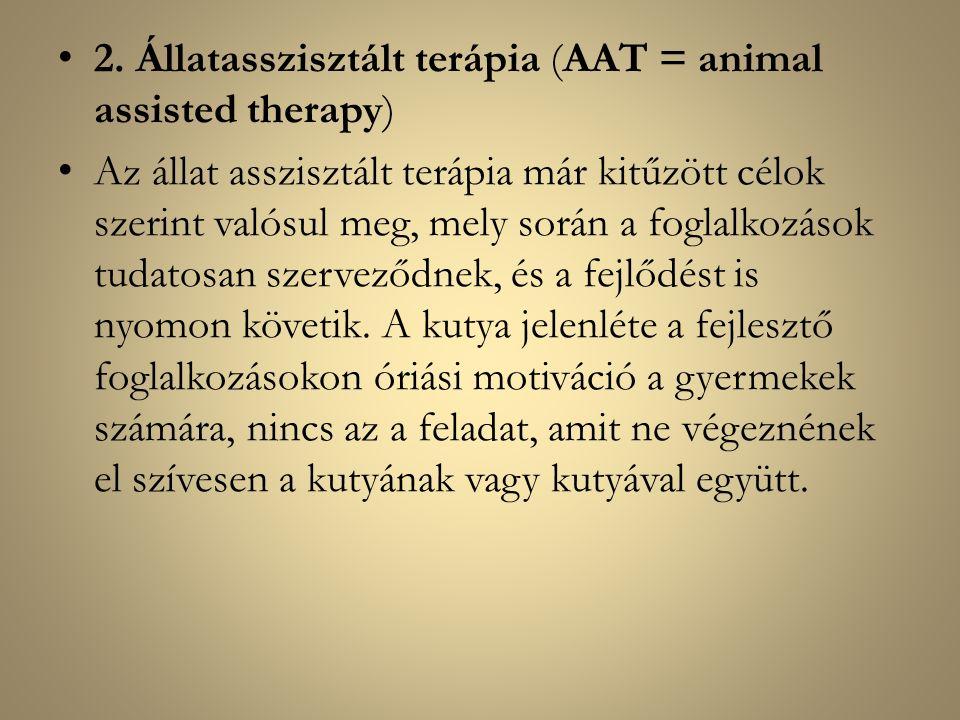 2. Állatasszisztált terápia (AAT = animal assisted therapy) Az állat asszisztált terápia már kitűzött célok szerint valósul meg, mely során a foglalko