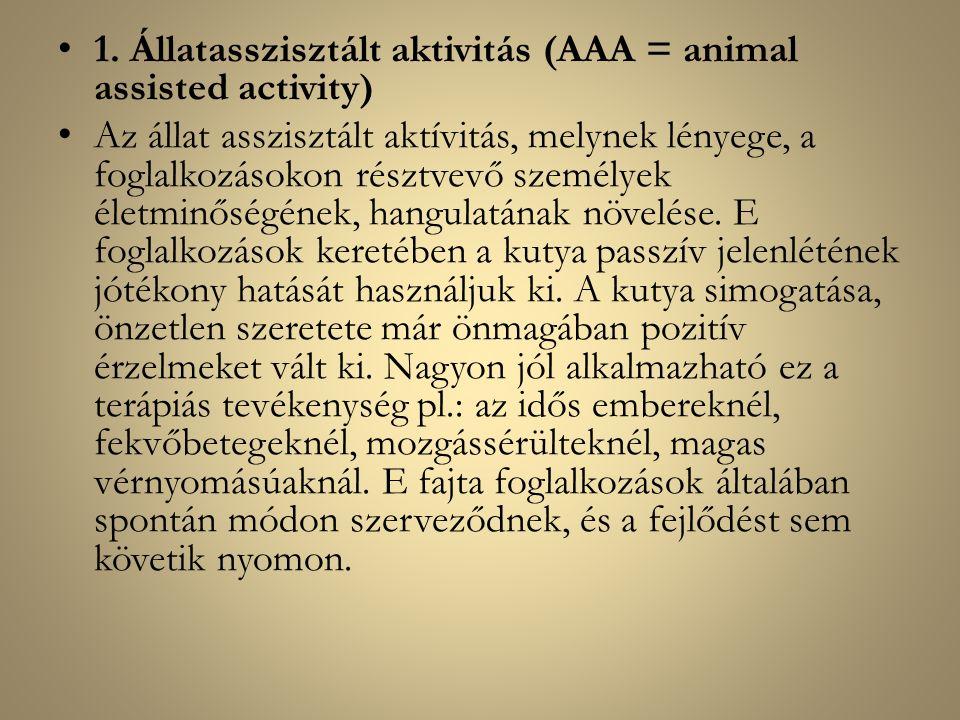 1. Állatasszisztált aktivitás (AAA = animal assisted activity) Az állat asszisztált aktívitás, melynek lényege, a foglalkozásokon résztvevő személyek