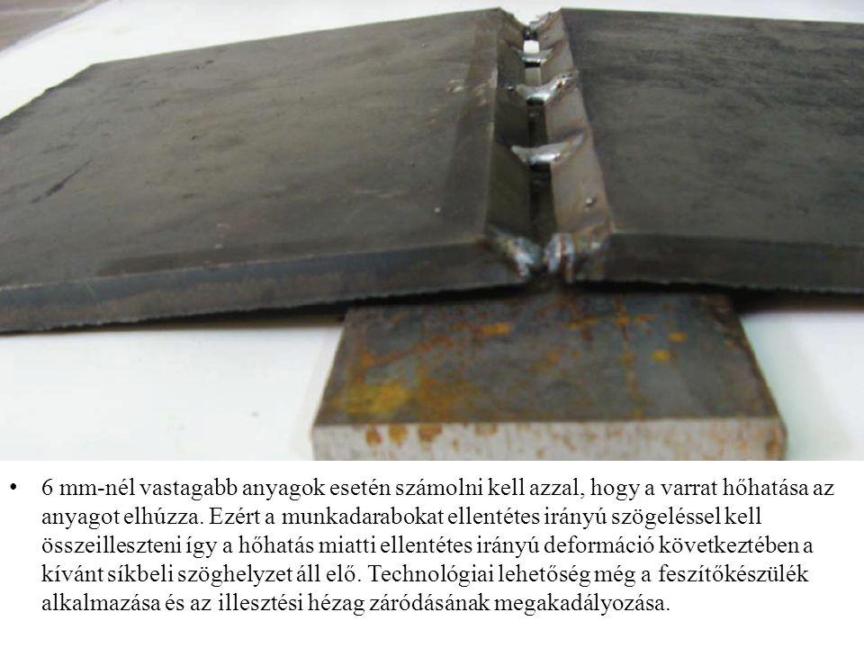 6 mm-nél vastagabb anyagok esetén számolni kell azzal, hogy a varrat hőhatása az anyagot elhúzza. Ezért a munkadarabokat ellentétes irányú szögeléssel