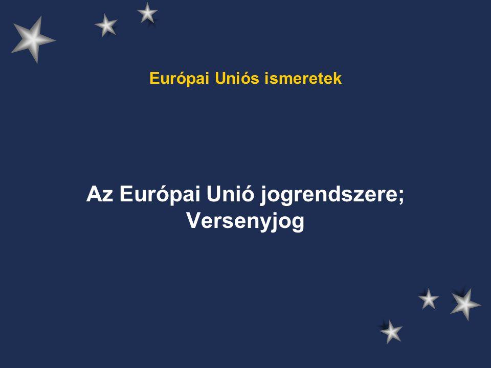 Európai Uniós ismeretek Az Európai Unió jogrendszere; Versenyjog
