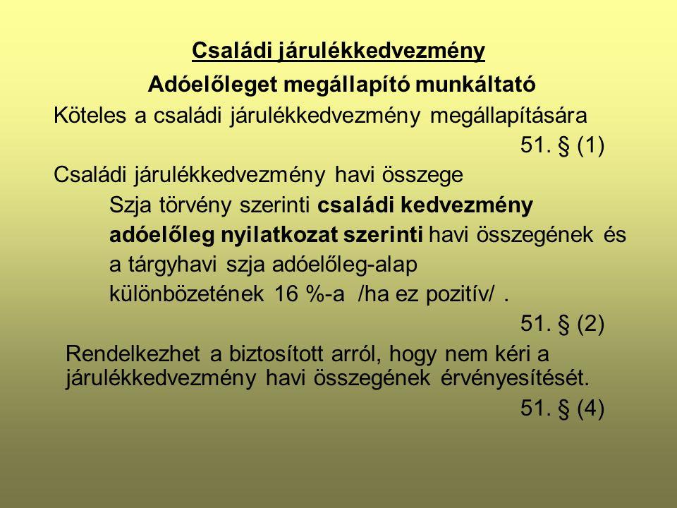 Családi járulékkedvezmény Adóelőleget megállapító munkáltató Köteles a családi járulékkedvezmény megállapítására 51.