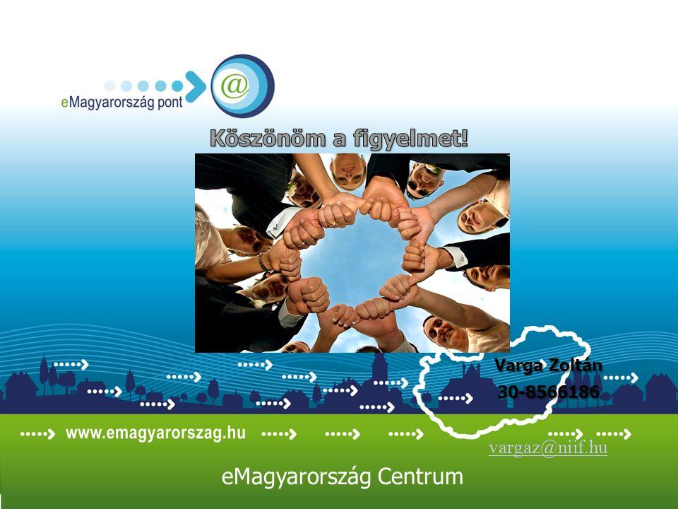 Varga Zoltán 30-8566186 vargaz@niif.hu eMagyarország Centrum