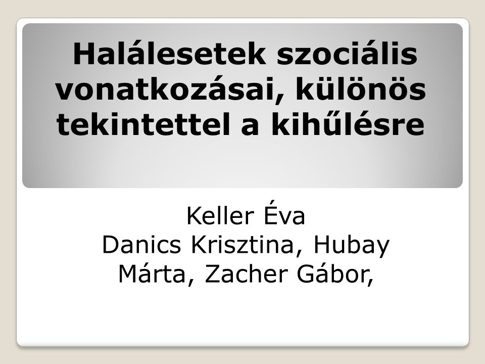 Halálesetek szociális vonatkozásai, különös tekintettel a kihűlésre Keller Éva Danics Krisztina, Hubay Márta, Zacher Gábor,
