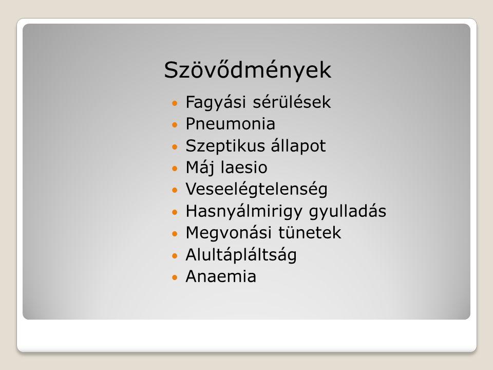 Szövődmények Fagyási sérülések Pneumonia Szeptikus állapot Máj laesio Veseelégtelenség Hasnyálmirigy gyulladás Megvonási tünetek Alultápláltság Anaemi