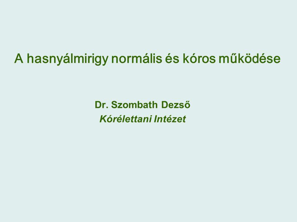A hasnyálmirigy normális és kóros működése Dr. Szombath Dezső Kórélettani Intézet