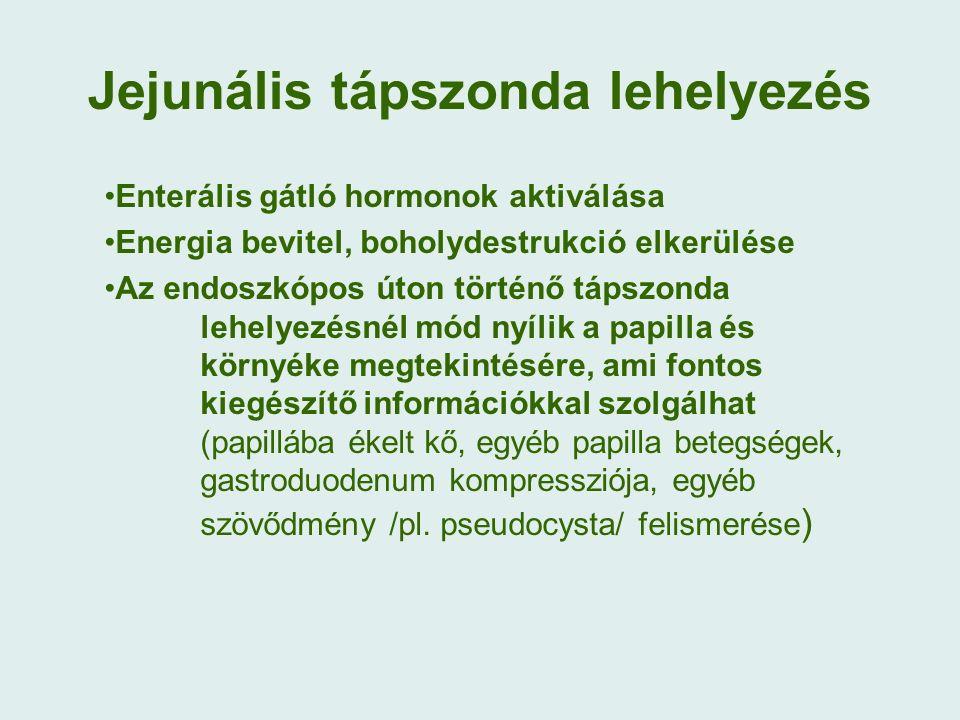 Jejunális tápszonda lehelyezés Enterális gátló hormonok aktiválása Energia bevitel, boholydestrukció elkerülése Az endoszkópos úton történő tápszonda lehelyezésnél mód nyílik a papilla és környéke megtekintésére, ami fontos kiegészítő információkkal szolgálhat (papillába ékelt kő, egyéb papilla betegségek, gastroduodenum kompressziója, egyéb szövődmény /pl.