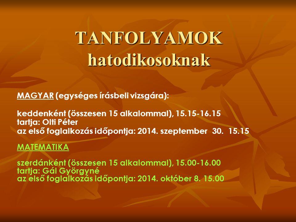 TANFOLYAMOK hatodikosoknak MAGYAR (egységes írásbeli vizsgára): keddenként (összesen 15 alkalommal), 15.15-16.15 tartja: Olti Péter az első foglalkozás időpontja: 2014.