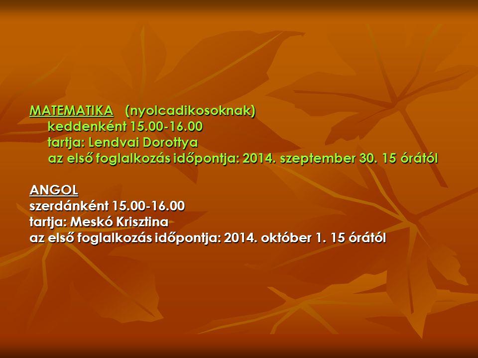 MATEMATIKA(nyolcadikosoknak) keddenként 15.00-16.00 tartja: Lendvai Dorottya az első foglalkozás időpontja: 2014.