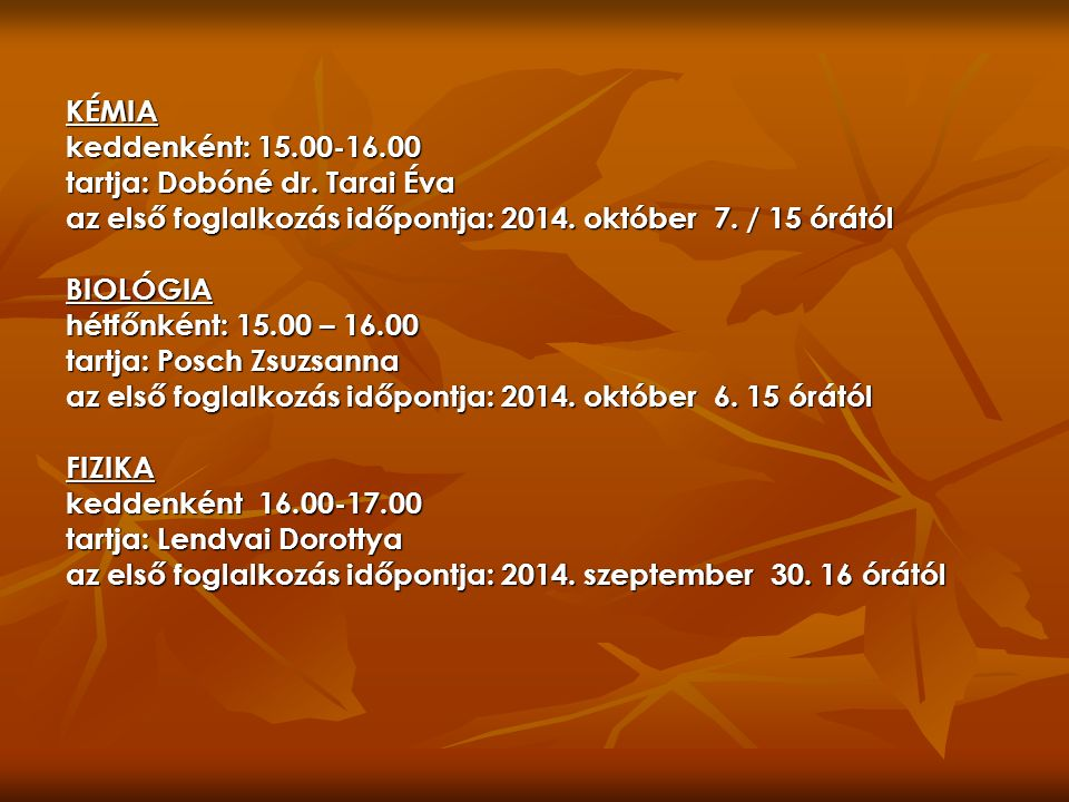 KÉMIA keddenként: 15.00-16.00 tartja: Dobóné dr. Tarai Éva az első foglalkozás időpontja: 2014.