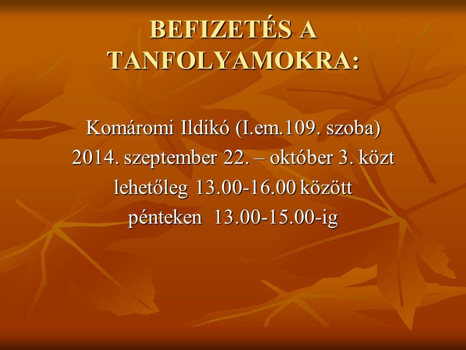 BEFIZETÉS A TANFOLYAMOKRA: Komáromi Ildikó (I.em.109.