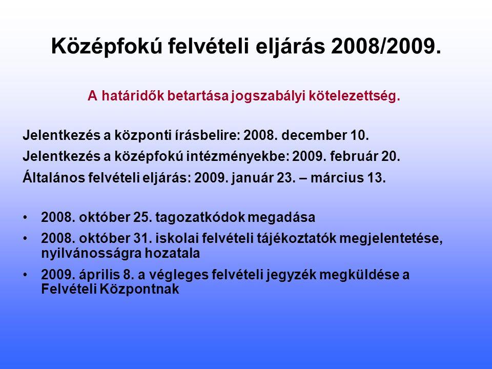 Középfokú felvételi eljárás 2008/2009. A határidők betartása jogszabályi kötelezettség.