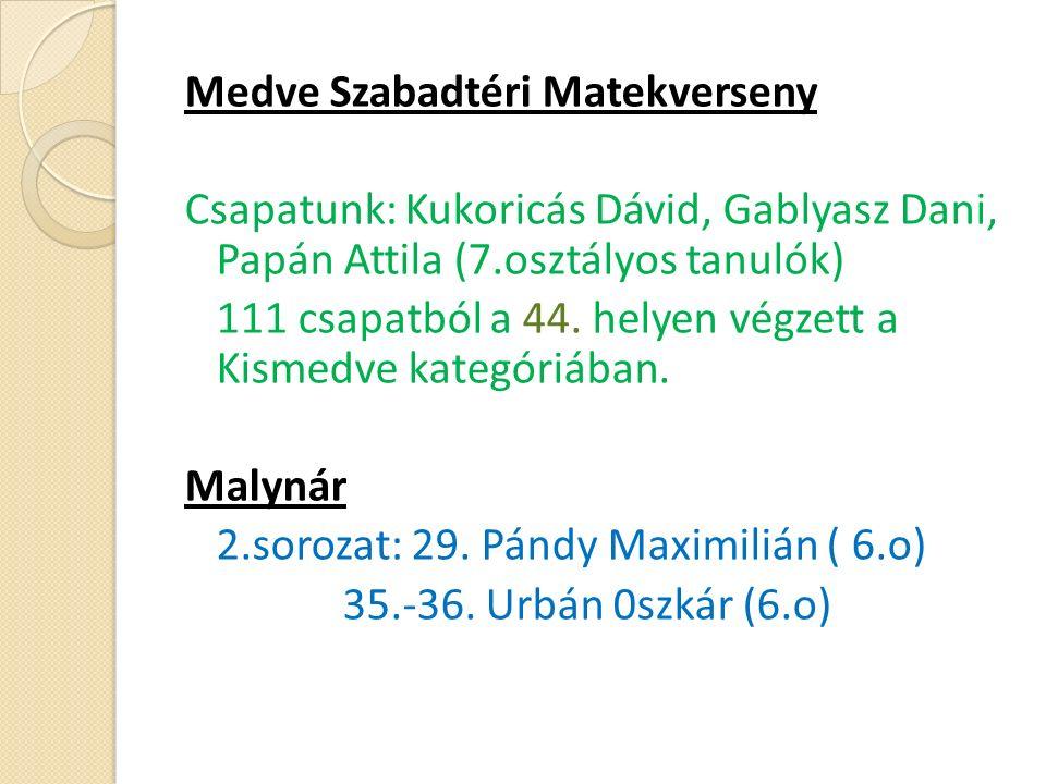 Medve Szabadtéri Matekverseny Csapatunk: Kukoricás Dávid, Gablyasz Dani, Papán Attila (7.osztályos tanulók) 111 csapatból a 44.