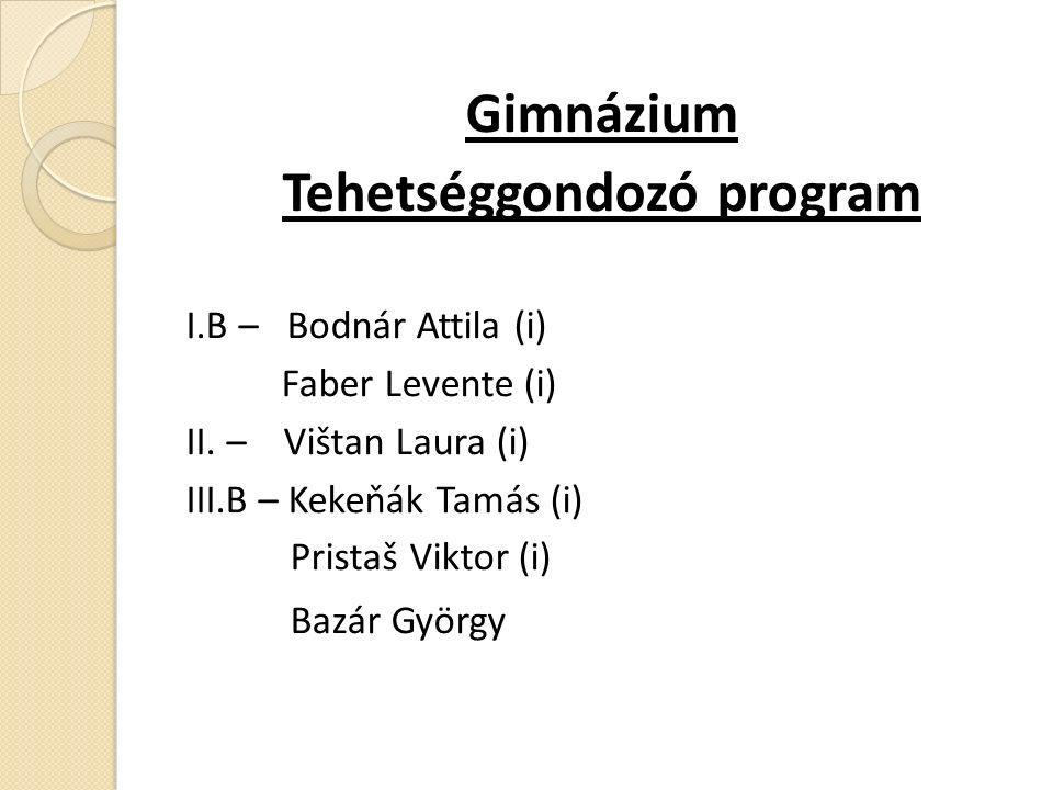 Gimnázium Tehetséggondozó program I.B – Bodnár Attila (i) Faber Levente (i) II.