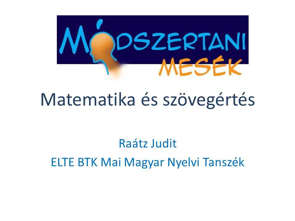 Matematika és szövegértés Raátz Judit ELTE BTK Mai Magyar Nyelvi Tanszék