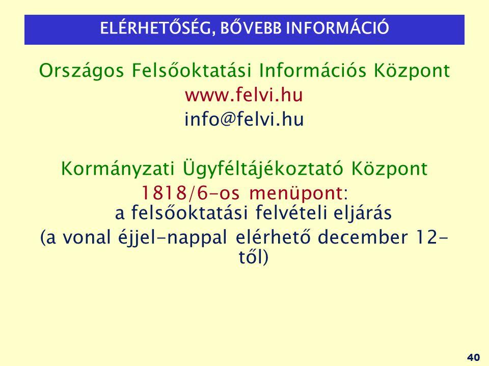 40 ELÉRHETŐSÉG, BŐVEBB INFORMÁCIÓ Országos Felsőoktatási Információs Központ www.felvi.hu info@felvi.hu Kormányzati Ügyféltájékoztató Központ 1818/6-o