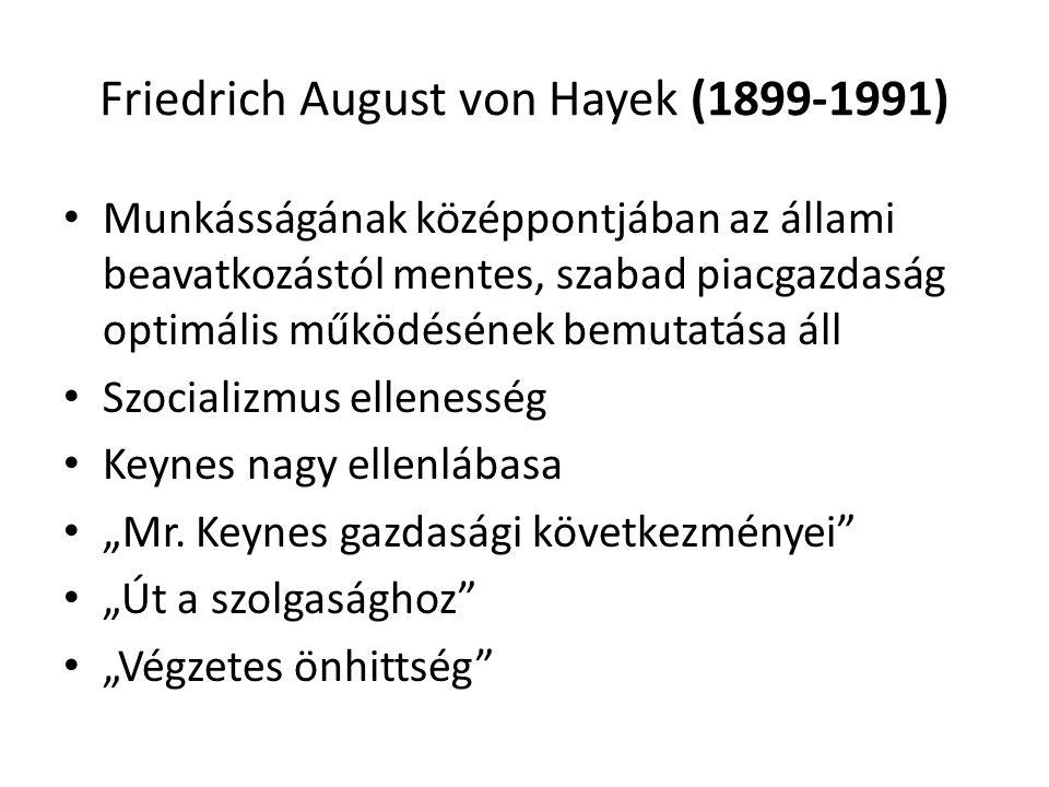 """Friedrich August von Hayek (1899-1991) Munkásságának középpontjában az állami beavatkozástól mentes, szabad piacgazdaság optimális működésének bemutatása áll Szocializmus ellenesség Keynes nagy ellenlábasa """"Mr."""