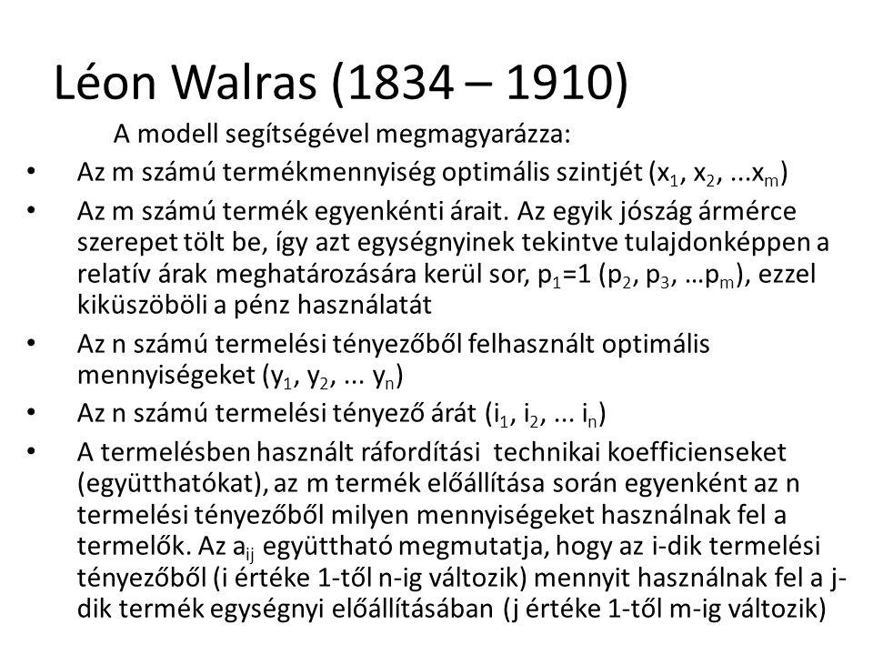 25 Léon Walras (1834 – 1910) A modell segítségével megmagyarázza: Az m számú termékmennyiség optimális szintjét (x 1, x 2,...x m ) Az m számú termék egyenkénti árait.
