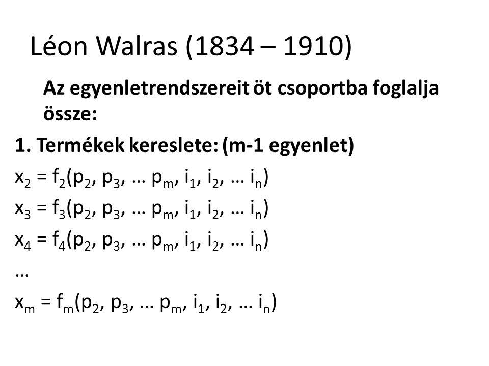 26 Léon Walras (1834 – 1910) Az egyenletrendszereit öt csoportba foglalja össze: 1.