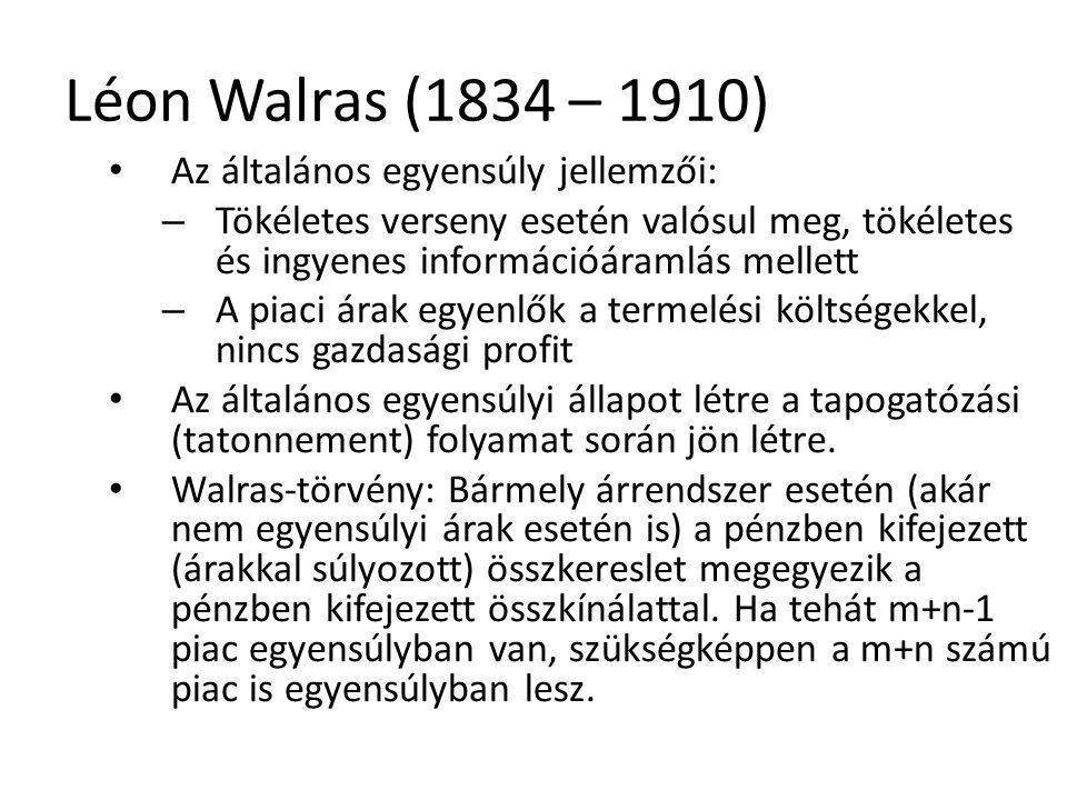 32 Léon Walras (1834 – 1910) Az általános egyensúly jellemzői: – Tökéletes verseny esetén valósul meg, tökéletes és ingyenes információáramlás mellett – A piaci árak egyenlők a termelési költségekkel, nincs gazdasági profit Az általános egyensúlyi állapot létre a tapogatózási (tatonnement) folyamat során jön létre.