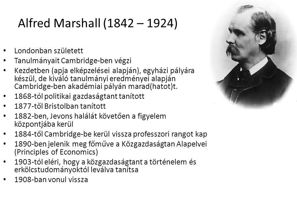 33 Alfred Marshall (1842 – 1924) Londonban született Tanulmányait Cambridge-ben végzi Kezdetben (apja elképzelései alapján), egyházi pályára készül, de kiváló tanulmányi eredményei alapján Cambridge-ben akadémiai pályán marad(hatot)t.