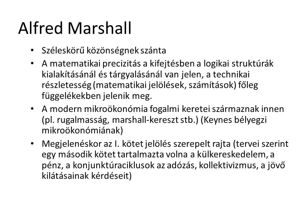 35 Alfred Marshall Széleskörű közönségnek szánta A matematikai precizitás a kifejtésben a logikai struktúrák kialakításánál és tárgyalásánál van jelen, a technikai részletesség (matematikai jelölések, számítások) főleg függelékekben jelenik meg.