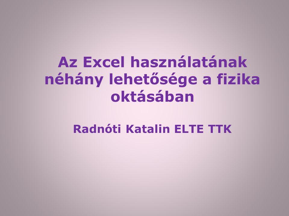 Az Excel használatának néhány lehetősége a fizika oktásában Radnóti Katalin ELTE TTK