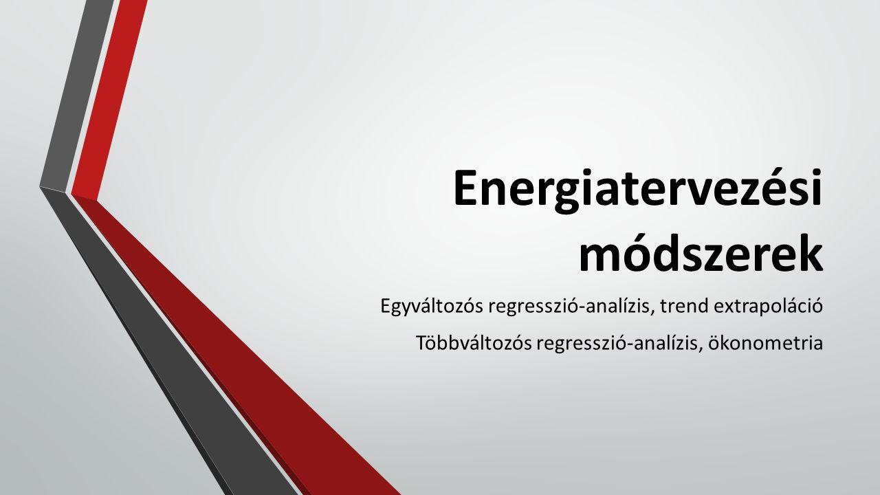 Energiatervezési módszerek Egyváltozós regresszió-analízis, trend extrapoláció Többváltozós regresszió-analízis, ökonometria