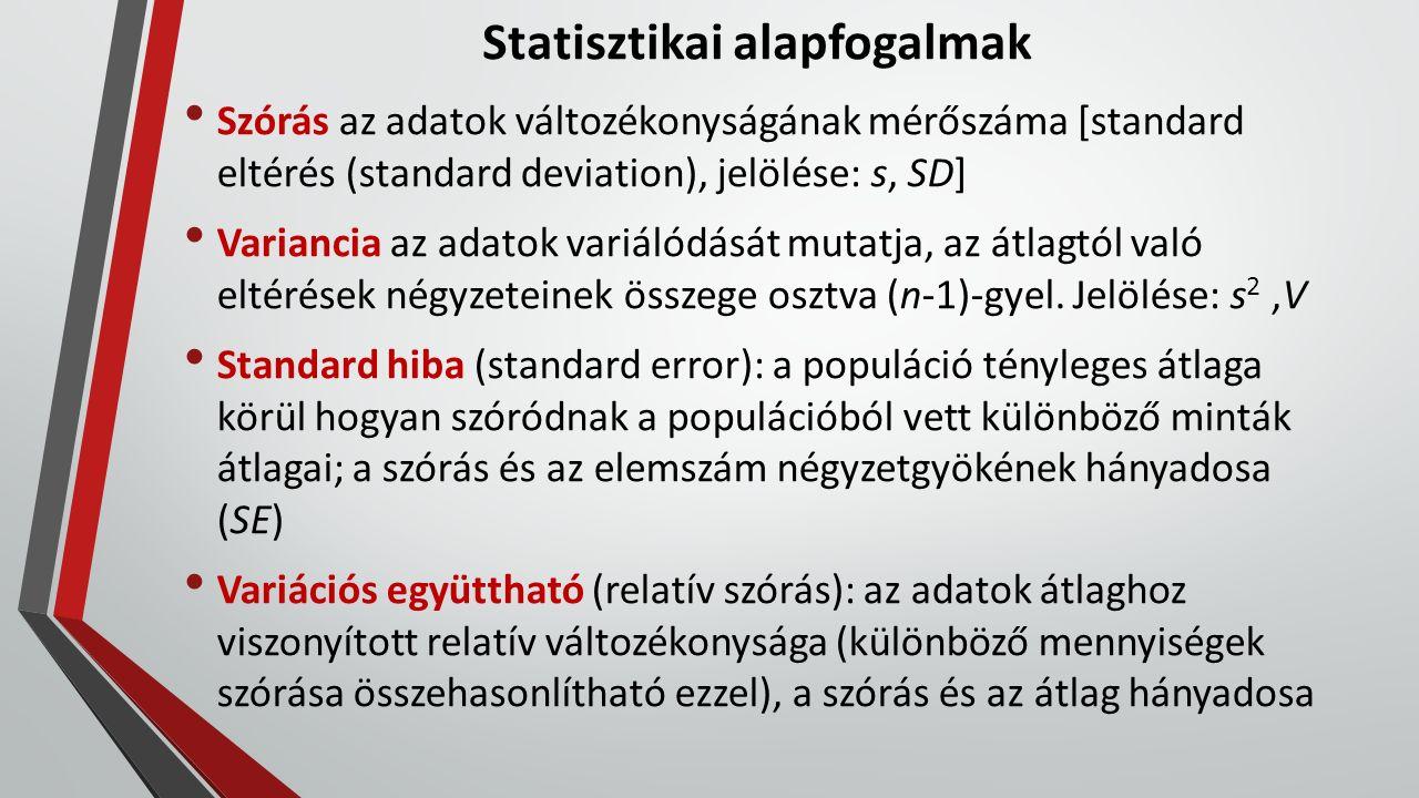 Statisztikai alapfogalmak Szórás az adatok változékonyságának mérőszáma [standard eltérés (standard deviation), jelölése: s, SD] Variancia az adatok variálódását mutatja, az átlagtól való eltérések négyzeteinek összege osztva (n-1)-gyel.