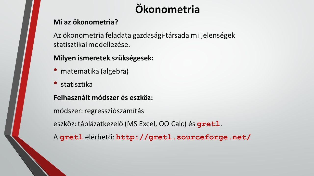 Mi az ökonometria? Az ökonometria feladata gazdasági-társadalmi jelenségek statisztikai modellezése. Milyen ismeretek szükségesek: matematika (algebra