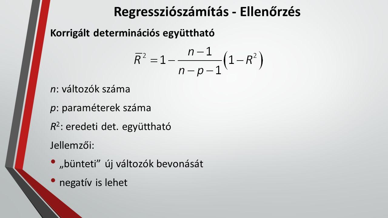 """Regressziószámítás - Ellenőrzés Korrigált determinációs együttható n: változók száma p: paraméterek száma R 2 : eredeti det. együttható Jellemzői: """"bü"""
