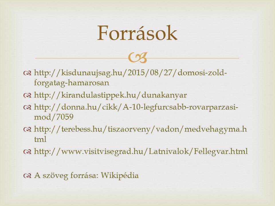   http://kisdunaujsag.hu/2015/08/27/domosi-zold- forgatag-hamarosan  http://kirandulastippek.hu/dunakanyar  http://donna.hu/cikk/A-10-legfurcsabb-