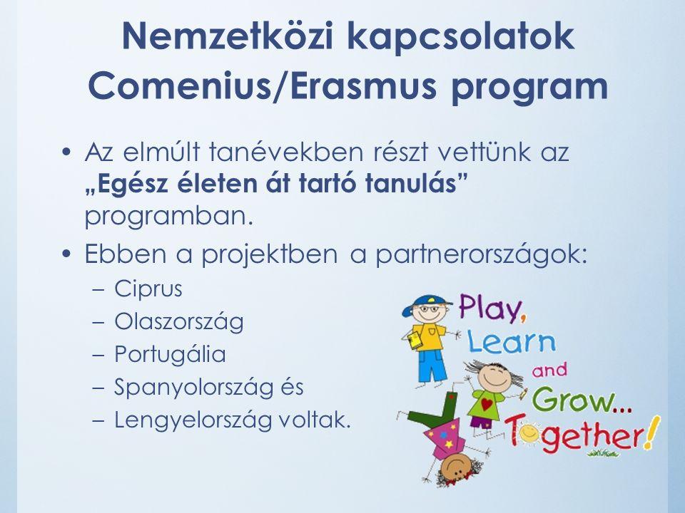 """Nemzetközi kapcsolatok Comenius/Erasmus program Az elmúlt tanévekben részt vettünk az """"Egész életen át tartó tanulás programban."""