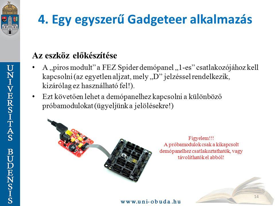 """4. Egy egyszerű Gadgeteer alkalmazás Az eszköz előkészítése A """"piros modult"""" a FEZ Spider demópanel """"1-es"""" csatlakozójához kell kapcsolni (az egyetlen"""