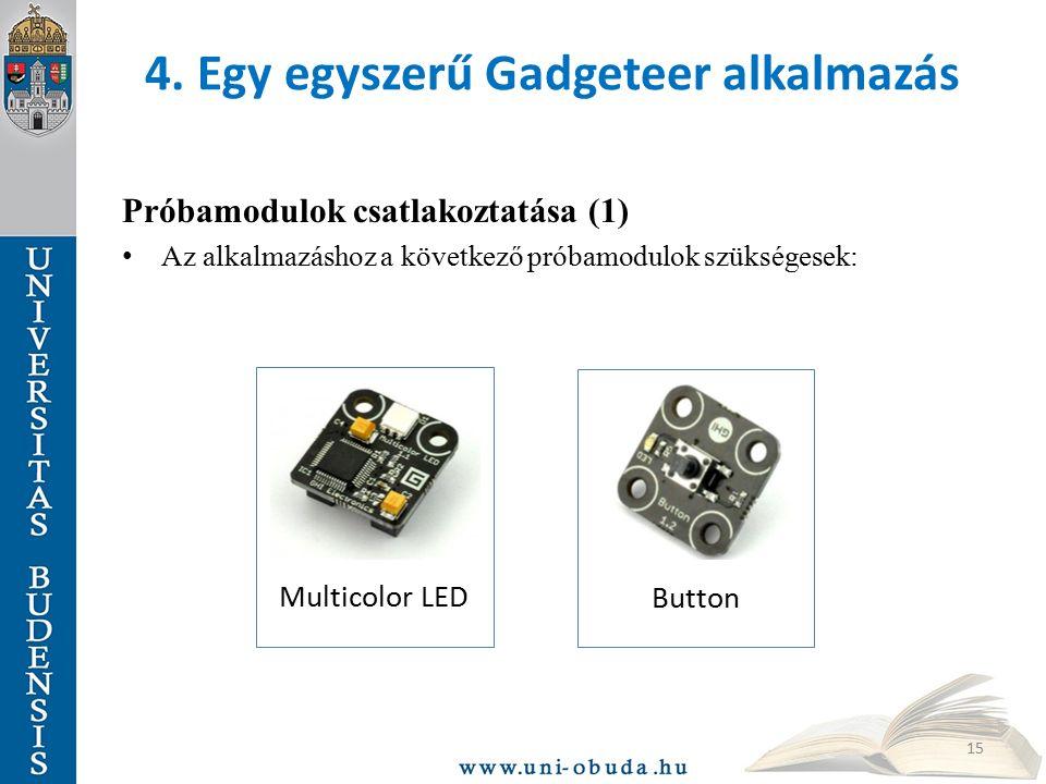 4. Egy egyszerű Gadgeteer alkalmazás Próbamodulok csatlakoztatása (1) Az alkalmazáshoz a következő próbamodulok szükségesek: 15 Multicolor LED Button