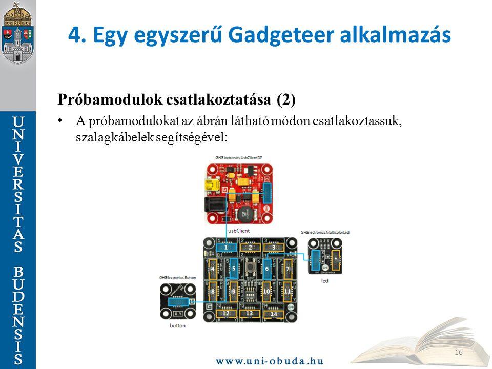 4. Egy egyszerű Gadgeteer alkalmazás Próbamodulok csatlakoztatása (2) A próbamodulokat az ábrán látható módon csatlakoztassuk, szalagkábelek segítségé