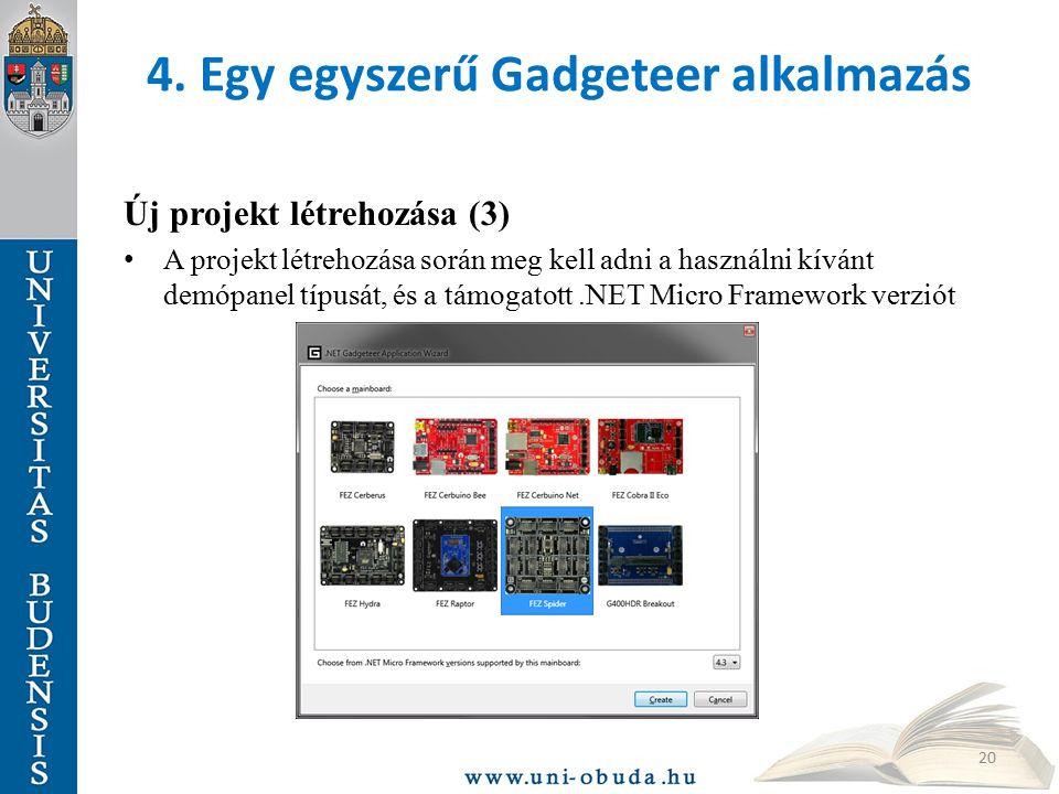 4. Egy egyszerű Gadgeteer alkalmazás Új projekt létrehozása (3) A projekt létrehozása során meg kell adni a használni kívánt demópanel típusát, és a t
