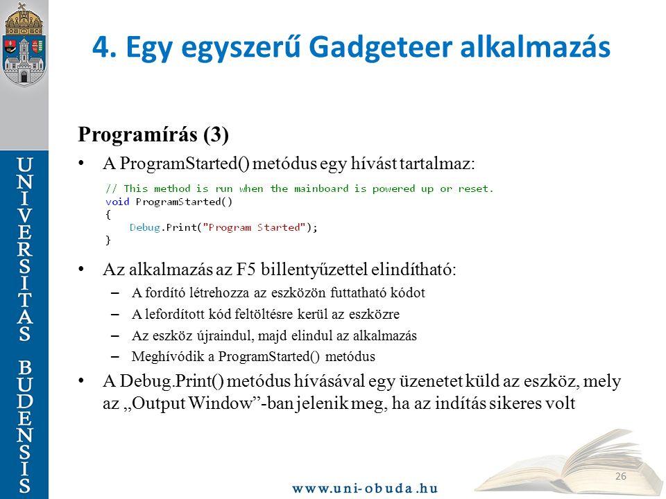 4. Egy egyszerű Gadgeteer alkalmazás Programírás (3) A ProgramStarted() metódus egy hívást tartalmaz: Az alkalmazás az F5 billentyűzettel elindítható: