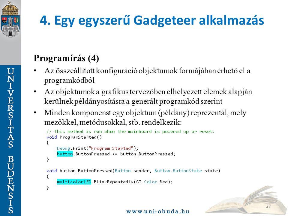 4. Egy egyszerű Gadgeteer alkalmazás Programírás (4) Az összeállított konfiguráció objektumok formájában érhető el a programkódból Az objektumok a gra