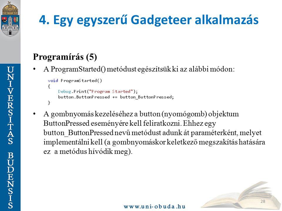 4. Egy egyszerű Gadgeteer alkalmazás Programírás (5) A ProgramStarted() metódust egészítsük ki az alábbi módon: A gombnyomás kezeléséhez a button (nyo