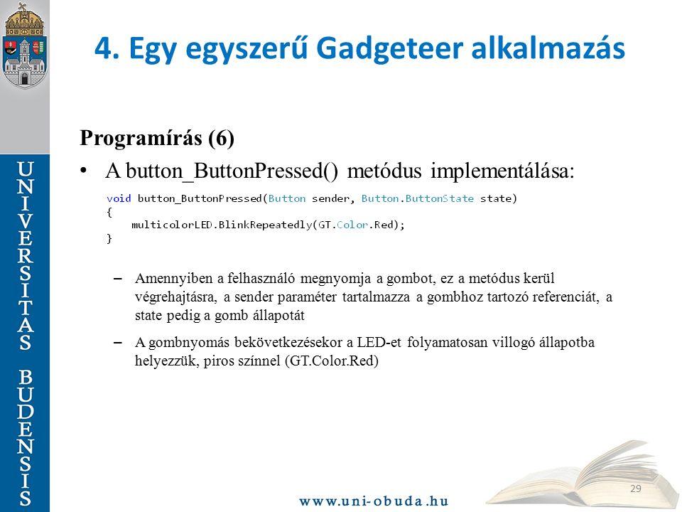 4. Egy egyszerű Gadgeteer alkalmazás Programírás (6) A button_ButtonPressed() metódus implementálása: – Amennyiben a felhasználó megnyomja a gombot, e