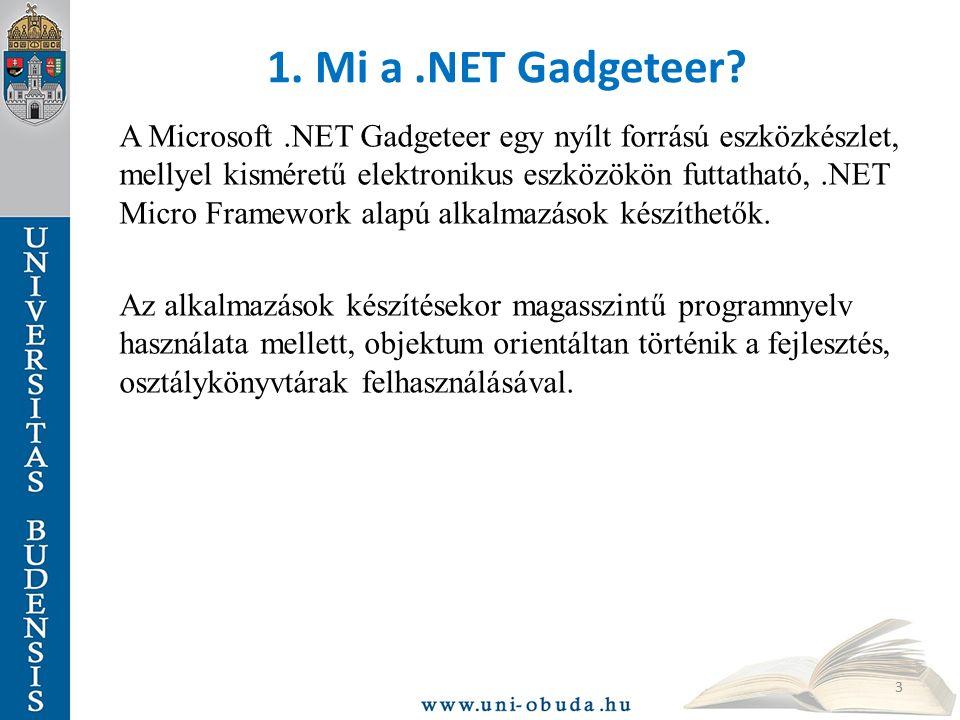 3 1. Mi a.NET Gadgeteer? A Microsoft.NET Gadgeteer egy nyílt forrású eszközkészlet, mellyel kisméretű elektronikus eszközökön futtatható,.NET Micro Fr