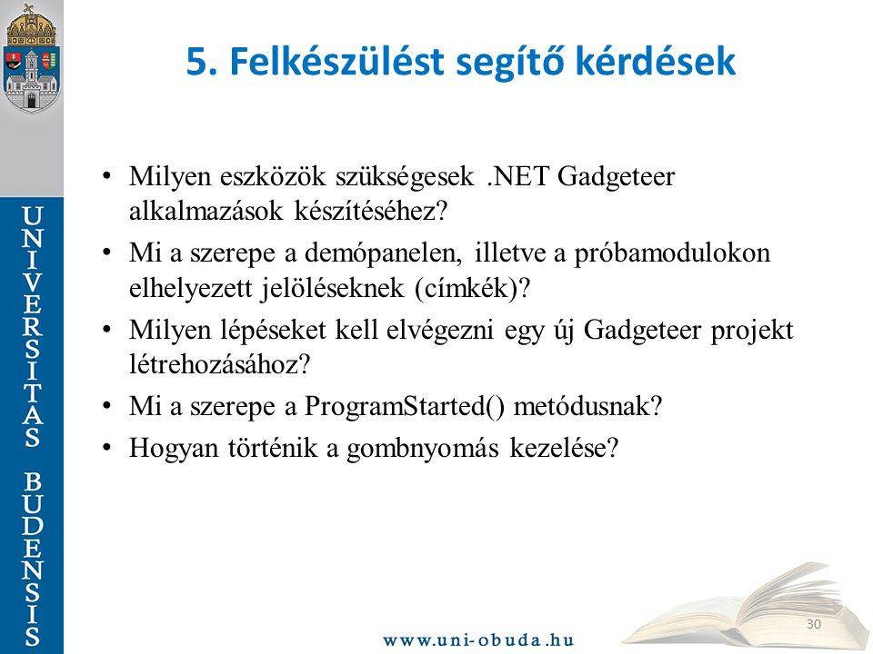 5. Felkészülést segítő kérdések Milyen eszközök szükségesek.NET Gadgeteer alkalmazások készítéséhez? Mi a szerepe a demópanelen, illetve a próbamodulo